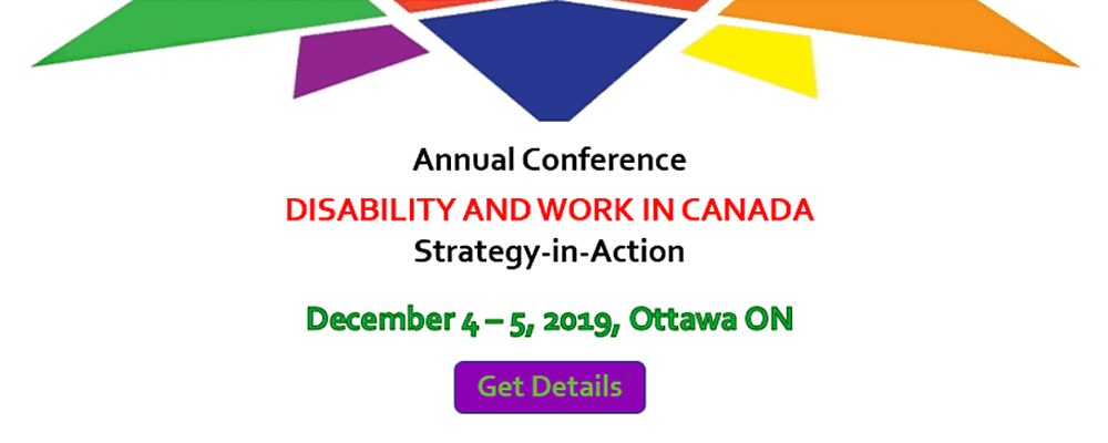 Annual Conference. Disability and Work in Canada. Strategy-in-Action. December 4 to 5, 2019. Ottawa, ON. Click on this image to get details.