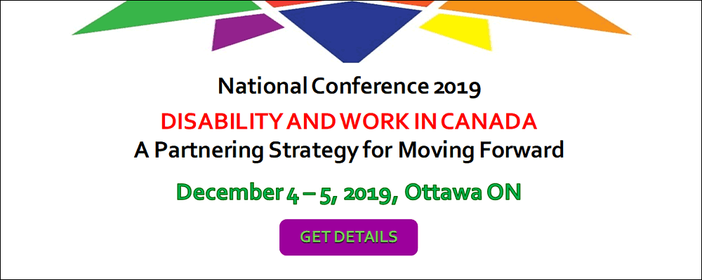 National Conference 2019 - Disability and Work in Canada, A partnering strategy for moving forward. December 4 to 5, 2019. Ottawa, ON