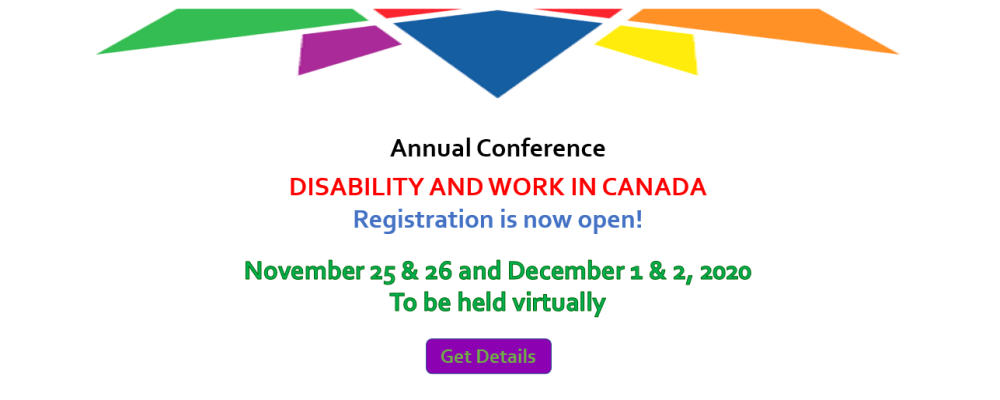 Annual Conference. Disability and Work in Canada. Registration is now open! November 25 and 26 and December 1 and 2, 2020. To be held virtually.