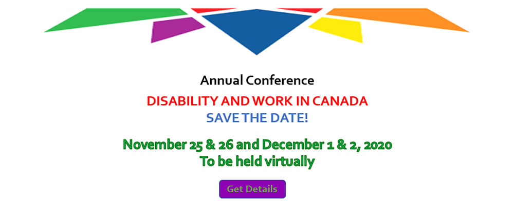 Annual Conference. Disability and Work in Canada. Save the Date! December 1 to 2, 2020. Ottawa, ON. Click on this image to get details.