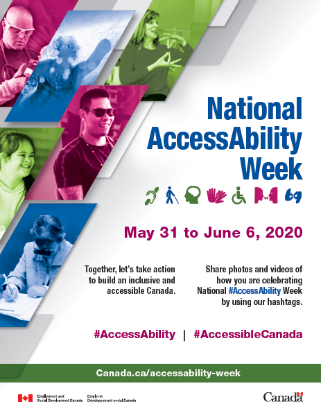 National AccessAbility Week. May 31 to June 6, 2020. Together, let's take action to build an inclusive and accessible Canada. #AccessAbility #AccessibleCanada. Canada.ca/accessibility-week. Employment and Social Development Canada.
